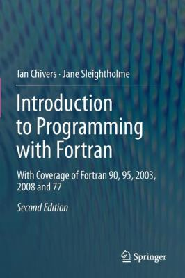 Introduction to Programming with FORTRAN: With Coverage of FORTRAN 90, 95, 2003, 2008 and 77 9780857292322