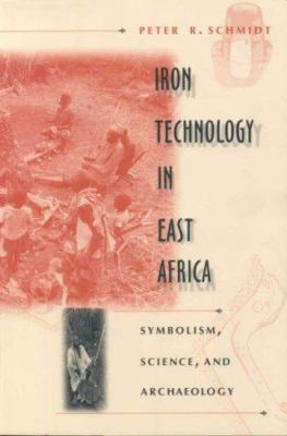 Iron Technology in East Africa: Symbolism, Science and Archaeology 9780852557433