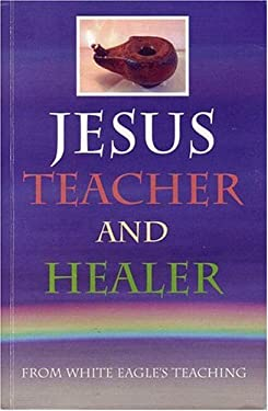 Jesus, Teacher and Healer: From White Eagle's Teaching 9780854871223