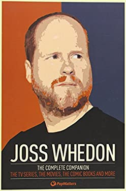 Joss Whedon: The Complete Companion: The TV Series, the Movies, the Comic Books and More 9780857689863