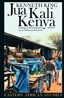 Jua Kali Kenya: Change and Development in an Informal Economy, 1970-95 9780852552391