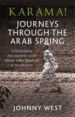 Karama!: Journeys Through the Arab Spring 9780857389947