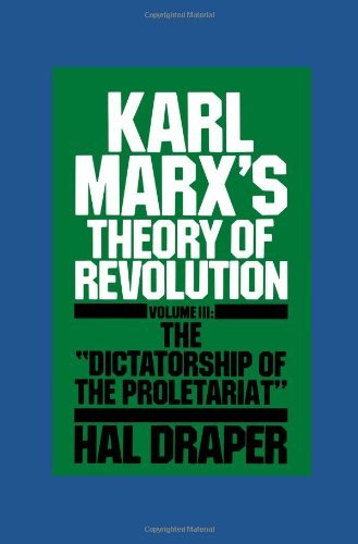 "Karl Marx's Theory of Revolution, Volume 3: The ""Dictatorship of the Proletariat"""