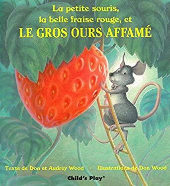 La Petite Souris, La Belle Fraise Rouge, Et Le Gros Ours Affame 9780859534666