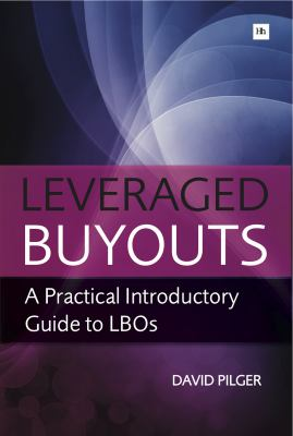 Leveraged Buyots: A Practical Introductory Guide to LBOs 9780857190956