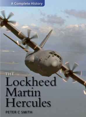 The Lockheed Martin C-130 Hercules: A Complete History 9780859791533