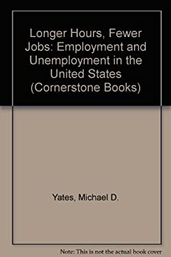 Longer Hours, Fewer Jobs: Employment and Unemployment in the United States