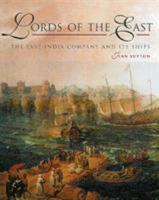 Lords of the East: The East India Company and Its Ships 9780851777863