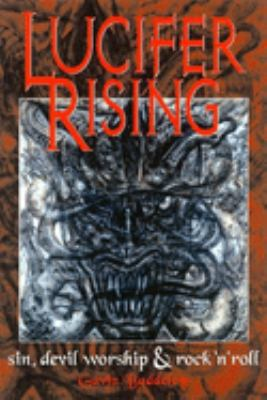 Lucifer Rising: A Book of Sin, Devil-Worship, and Rock'n'roll 9780859652803