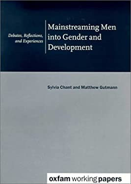 Mainstreaming Men Into Gender and Development: Debates, Reflections, and Experiences 9780855984519