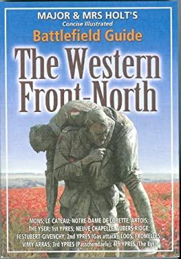 Major & Mrs. Holts Concise Guide Western Front - North: Mons, Le Cateau, Notre Dame de Lorette, First Ypres, Neuve Chapelle, Aubers Ridge, Festubert, 9780850529333