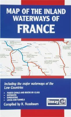 Map of the Inland Waterways of France: Including the Major Waterways of the Low Countries: Major Canals and Rivers by Class, Distances, Dimensions, Lo 9780852885802