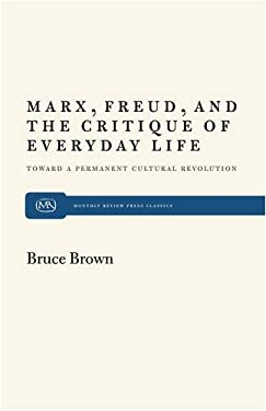 Marx, Freud, and the Critique of Everyday Life: Toward a Permanent Cultural Revolution 9780853452805