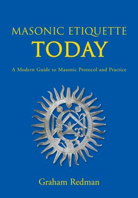 Masonic Etiquette Today: A Modern Guide to Masonic Protocol and Practice 9780853182979