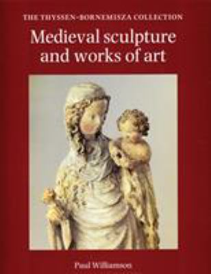 Medieval Sculpture and Works of Art: The Thyssen-Bornemisza Collection 9780856673351