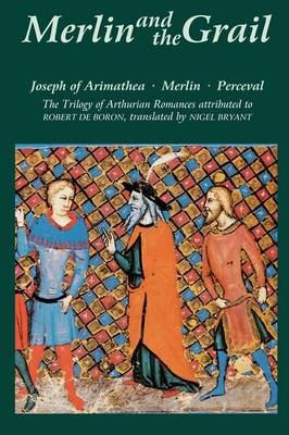 Merlin and the Grail: Joseph of Arimathea, Merlin, Perceval: The Trilogy of Arthurian Prose Romances Attributed to Robert de Boron 9780859917797