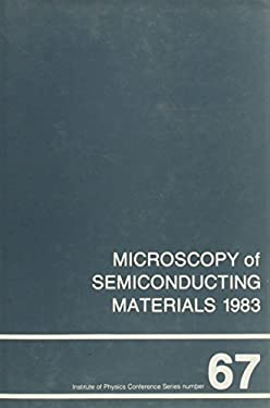 Microscopy of Semiconducting Materials 1983, Third Oxford Conference on Microscopy of Semiconducting Materials, St Catherines College, March 1983 9780854981588