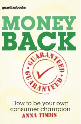 Money Back Guaranteed: How to Be Your Own Consumer Champion 9780852651469