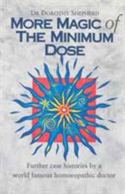 More Magic of the Minimum Dose: Further Case Histories by a World Famous Homeopathic Doctor 9780852072998