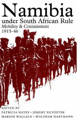 Namibia Under South African Rule: Mobility and Containment, 1915-46 9780852557471
