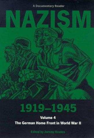 Nazism 1919-1945 Volume 4: The German Home Front in World War II: A Documentary Reader 9780859893114