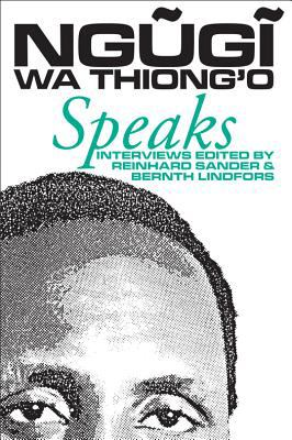 Ngugi Wa Thiong'o Speaks: Interviews with the Kenyan Writer 9780852555804