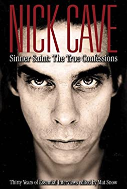 Nick Cave: Sinner Saint: The True Confessions, Thirty Years of Essential Interviews 9780859654487