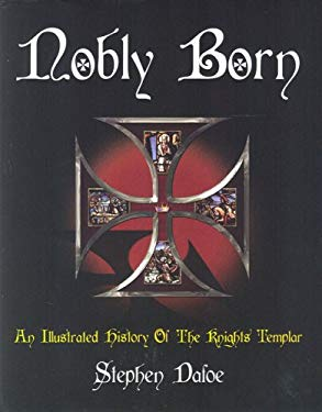 Nobly Born: An Illustrated History of the Knights Templar 9780853182801