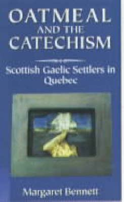 Oatmeal and the Catechism: Scottish Gaelic Settlers in Quebec 9780859764612