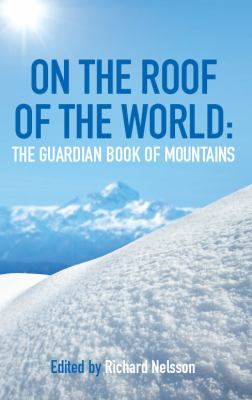 On the Roof of the World: The Guardian Book of the Mountains 9780852651209
