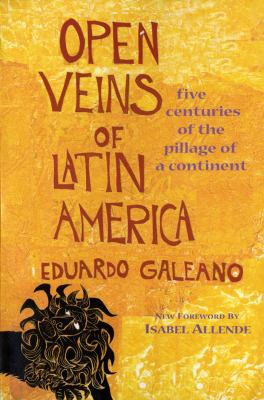 Open Veins of Latin America : Five Centuries of the Pillage of a Continent - 25th Edition
