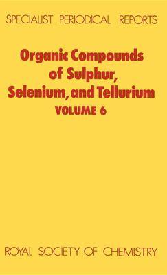 Organic Compounds of Sulphur, Selenium and Tellurium: Volume 6 9780851862996