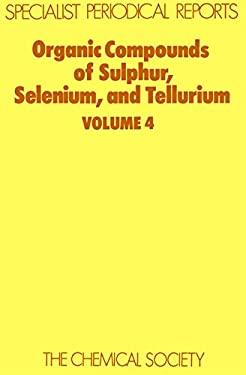 Organic Compounds of Sulphur, Selenium and Tellurium: Volume 4 9780851862897