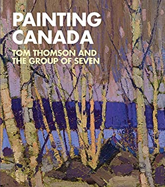 Painting Canada: Tom Thomson and the Group of Seven 9780856677083