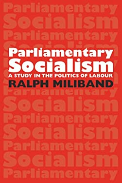 Parliamentary Socialism: A Study in the Politics of Labour 9780850361353