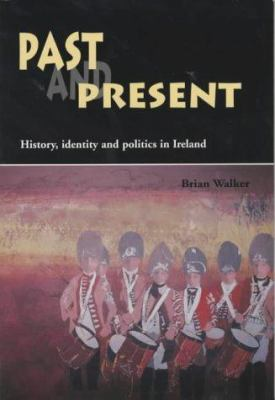 Past and Present: History, Identity, and Politics in Ireland 9780853897699