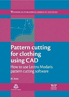 Pattern Cutting for Clothing Using CAD: How to Use Lectra Modaris Pattern Cutting Software 9780857092311