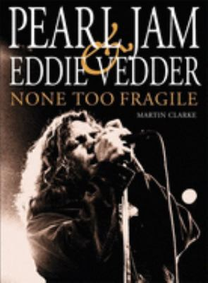 Pearl Jam and Eddie Vedder: None Too Fragile 9780859654142