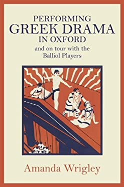 Performing Greek Drama in Oxford and on Tour with the Balliol Players 9780859898447