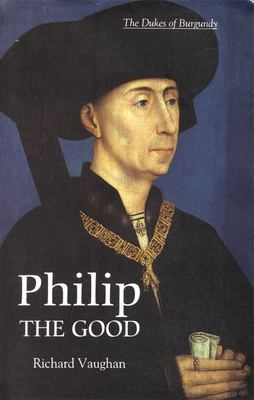 Philip the Good: The Apogee of Burgundy 9780851159171