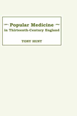 Popular Medicine in 13th-Century England: Introduction and Texts 9780859912907