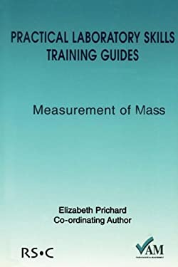Practical Laboratory Skills Training Guides: Measurement of Mass 9780854044634