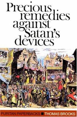 Precious Remedies Against Satan's Devices 9780851510026