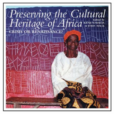 Preserving the Cultural Heritage of Africa: Crisis or Renaissance? 9780852559826