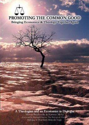 Promoting the Common Good: Bringing Economics and Theology Together Again 9780856832314
