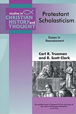 protestant scholasticism essays in reassessment Here is an introduction that carl trueman and i published in the late 90s, protestant scholasticism: essays in reassessment you might also take a look at willem van asselt's introduction published by rhb, which i use in my classes now--though several of the essays in pser still hold up (esp, bagchi, steinmetz, trueman, muller, among others.