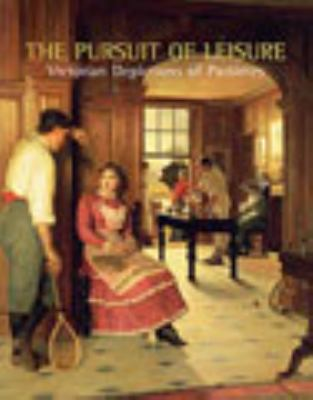 Pursuit of Leisure: Victorian Depictions of Pastimes 9780853317616
