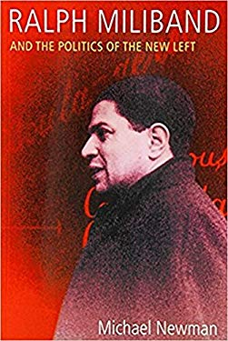 Ralph Miliband and the Politics of the New Left 9780850365139