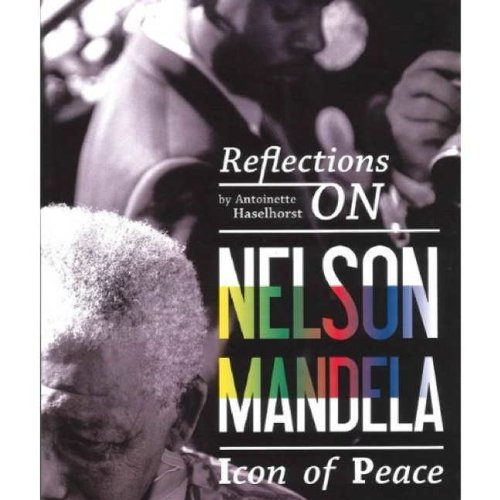 Reflections on Nelson Mandela: Icon of Peace 9780857685308