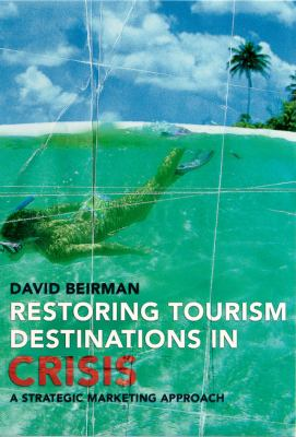 Restoring Tourism Destinations in Crisis: A Strategic Marketing Approach 9780851997292